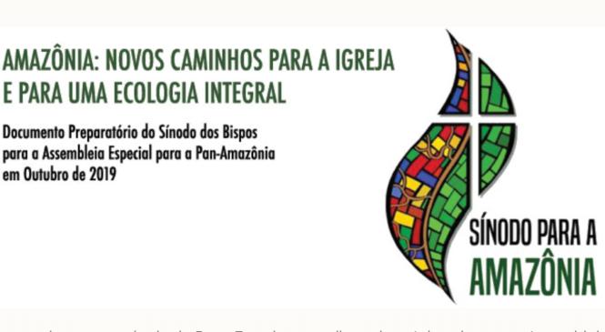 """Versão Popular do Documento Preparatório para Sínodo Pan-Amazônico """"NOVOS CAMINHOS PARA A IGREJA E PARA UMA ECOLOGIA INTEGRAL."""""""
